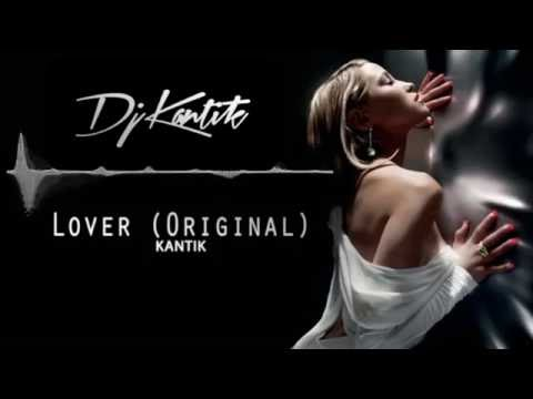 Kantik - Lover (Original Mix) CLUB MUSIC MIX / ELECTRO HOUSE / EDM