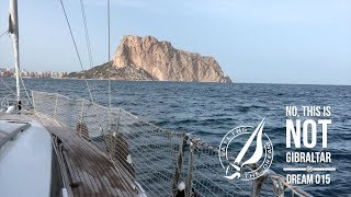 Sailing The Dream | #015 | No, this is NOT Gibraltar