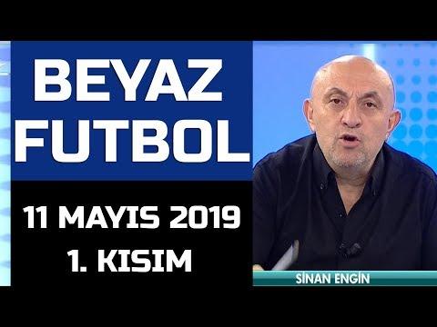(..) Beyaz Futbol 11 Mayıs 2019 Kısım 1/3 - Beyaz TV