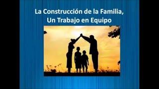 La Construccion de la Familia, Un Trabajo en Equipo