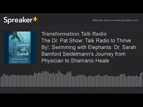 The Dr. Pat Show: Talk Radio to Thrive By!: Swimming with Elephants: Dr. Sarah Bamford Seidelmann's