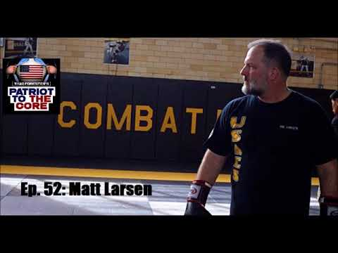 Matt Larsen - Father of Modern Army Combatives on Patriot to the Core podcast