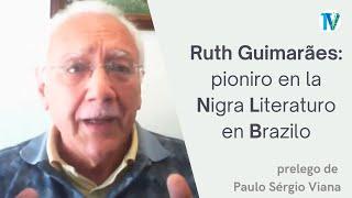 Ruth Guimarães: pioniro en la nigra literaturo en Brazilo – Paulo Sergio Viana