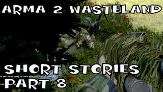 Arma 2 Wasteland - Short Stories Part 8