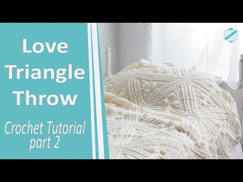 Crochet Toturial | Part-2 | Love Triangle Blanket Throw - Knitpicks.com FREE Pattern