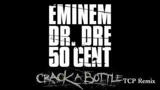 Eminem Ft Dr. Dre & 50 Cent - Crack A Bottle (TCP Remix)