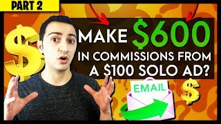 How Did I Make $600 in Commissions From a $100 Solo Ad? - Part 2
