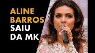 EXCLUSIVO ! ALINE BARROS SAI DA MK MUSIC