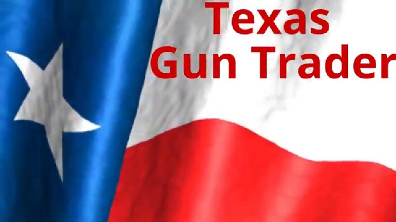 texas gun traders firearm buying from a texas gun trader youtube
