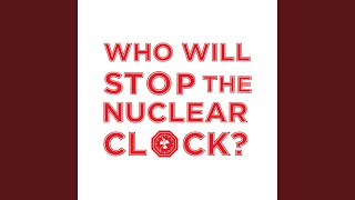 Who Will Stop the Nuclear Clock?