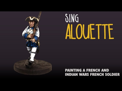 Sing Alouetté - Painting a French and Indian Wars French soldier