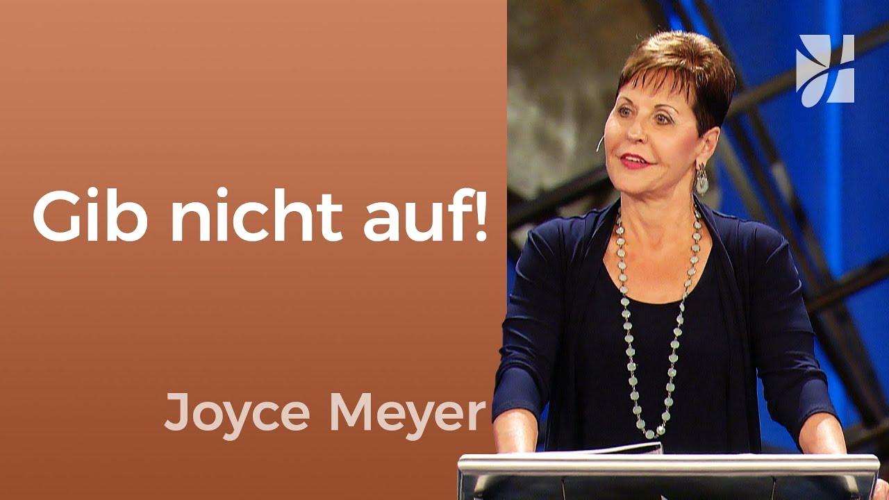 Gib nicht auf, wenn es schwierig wird – Joyce Meyer – Persönlichkeit stärken