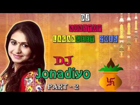 Gujarati DJ Songs 2015 | DJ Jonadiyo | Part 2 | Kinjal Dave | Nonstop | Lagan Geet 2015
