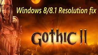 Gothic 2 - Windows 8/8.1 Resolution fix