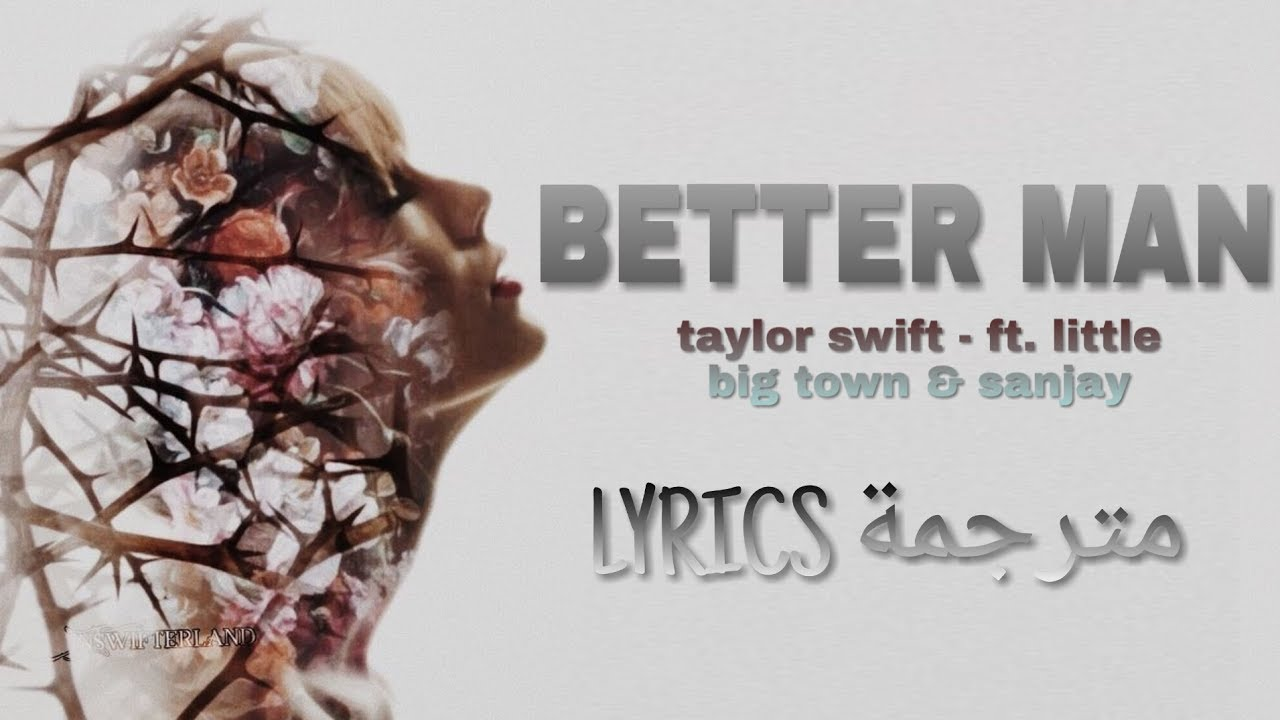 Taylor Swift - Better Man (Lyrics مترجمة ) Ft. Little Big Town & Sanjay