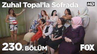 Zuhal Topal'la Sofrada 230. Bölüm
