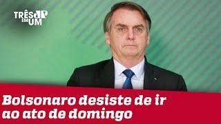 Jair Bolsonaro decide não ir às manifestações do próximo domingo