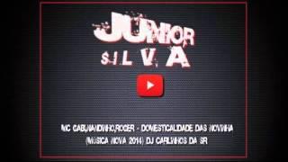 MC GABI,NANDINHO,ROGER   DOMESTICALIDADE DAS NOVINHA Música Nova 2014 DJ CARLINHOS DA SR