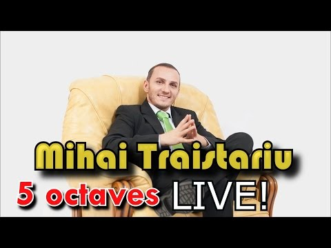 MIHAI TRAISTARIU - 5 octaves LIVE !!!