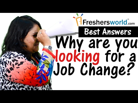 Why Are You Looking For A Job Change? –Interview Tips,Impressive Answers,Skills To Crack Interview