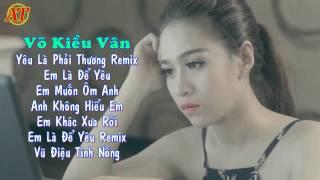 Yêu Là Phải Thương Remix  || Những Ca Khúc Nhạc Trẻ Hay Nhất Của Võ Kiều Vân Tháng 11/ 2015