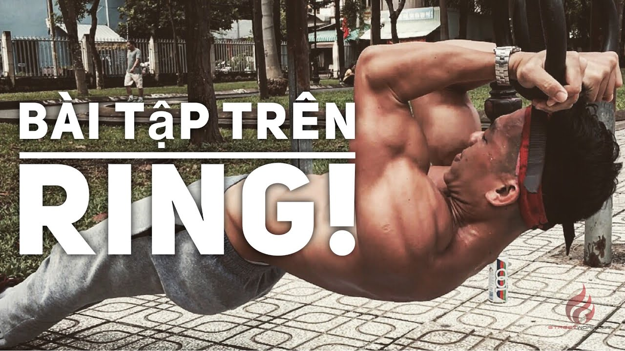 Vòng treo Thoát Tục! Các bài tập hì hục trên Ring! 👍 | Street Workout Làng Hoa