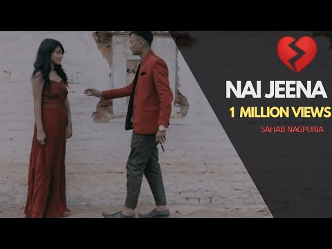 New Nagpuri HipHop Sad Song 2018   Nai Jeena   Sahaab   HD Sadri Music Video   Regional Romantic