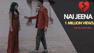 SAHAAB's Nai Jeena | New Nagpuri Sad Rap | Latest Regional 2018 Jharkhandi Song