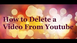 How to Delete a Video From Youtube - Tutorial