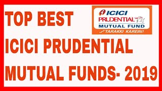 Best ICICI Prudential mutual funds  Top performing ICICI Mutual Funds 2019 ICICI best sip plan 2019