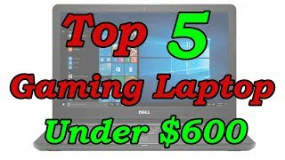 5 Best Gaming Laptop Under $600 For 2018