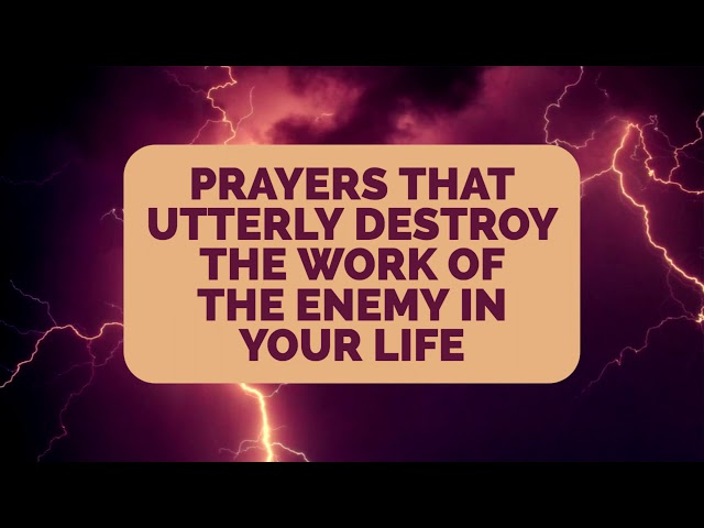 Prayers That Utterly Destroy the Work of the Enemy in Your Life | Jennifer LeClaire