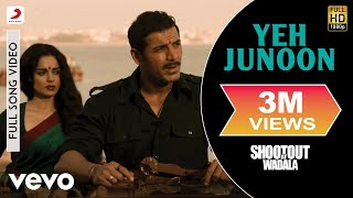 Yeh Junoon (Full Video Song) | Shootout At Wadala