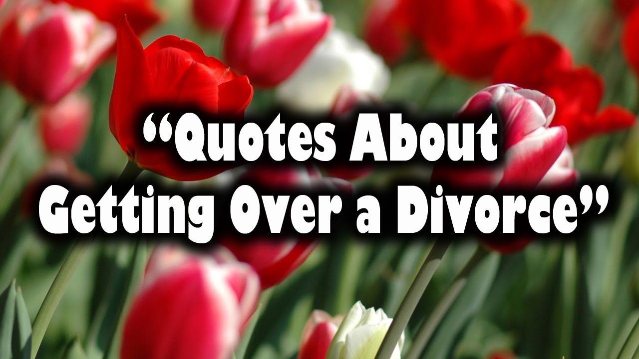 Quotes About Getting Over A Divorce And Moving On Youtube