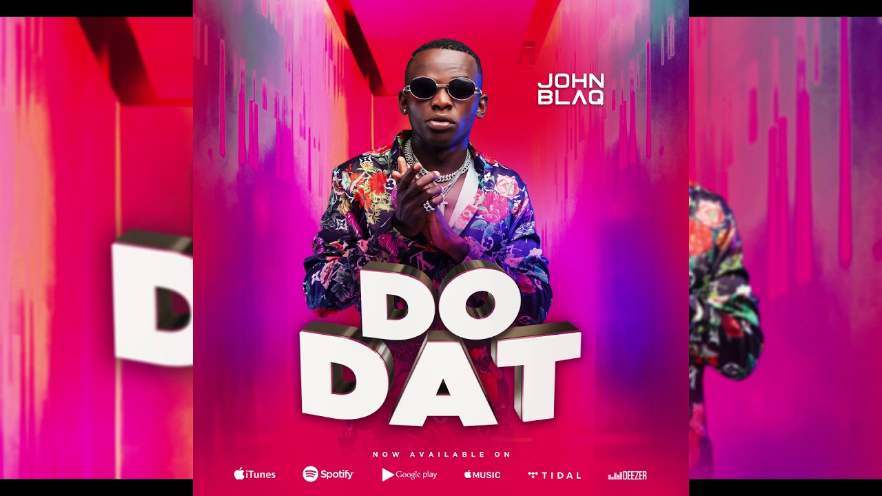 John Blaq - Do Dat (official Audio)
