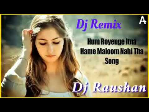 Hum royenge itna hame maloom nahi tha song (sad love song) dj remix song