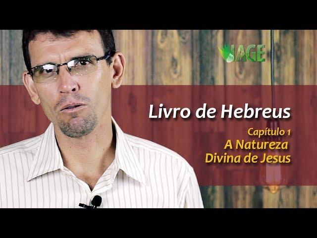 39 - Hebreus Capítulo 1 - A Natureza Divina de Jesus