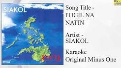 Siakol - Itigil Na Natin (Original Minus One)