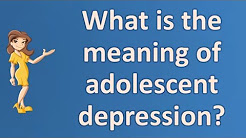 What is the meaning of adolescent depression ? |Number One FAQ Health Channel