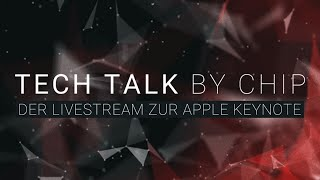 TECH TALK by CHIP: Der Livestream zur Apple-Keynote | CHIP