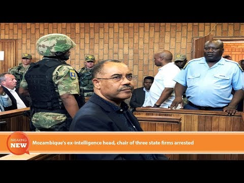 Hot new: Mozambique's ex-intelligence head chair of three state firms arrested