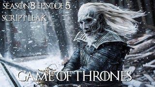 Season 8 Episode 5 Game Of Thrones Plot Leak Season 8