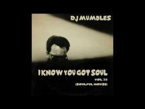 SOULFUL HOUSE MIX FEBRUARY 2017 - DJ MUMBLES - I KNOW YOU GOT SOUL VOL. 36