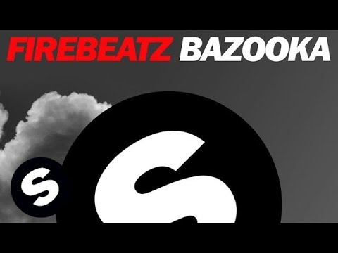 Firebeatz  Bazooka Original Mix