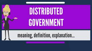 What is DISTRIBUTED GOVERNMENT? What does DISTRIBUTED GOVERNMENT mean?