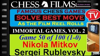 Chess: Immortal Games, Vol. 2 (#50 of 100): Nikola Mitkov vs. Sergei Rublevsky
