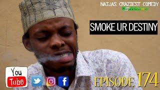 SMOKE AWAY YOUR DESTINY (Naija's Craziest Comedy) Episode 174