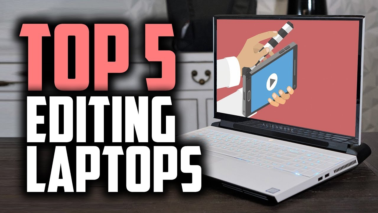 Best Video Editing Laptops in 2019 [For After Effects, Sony Vegas & Premiere]