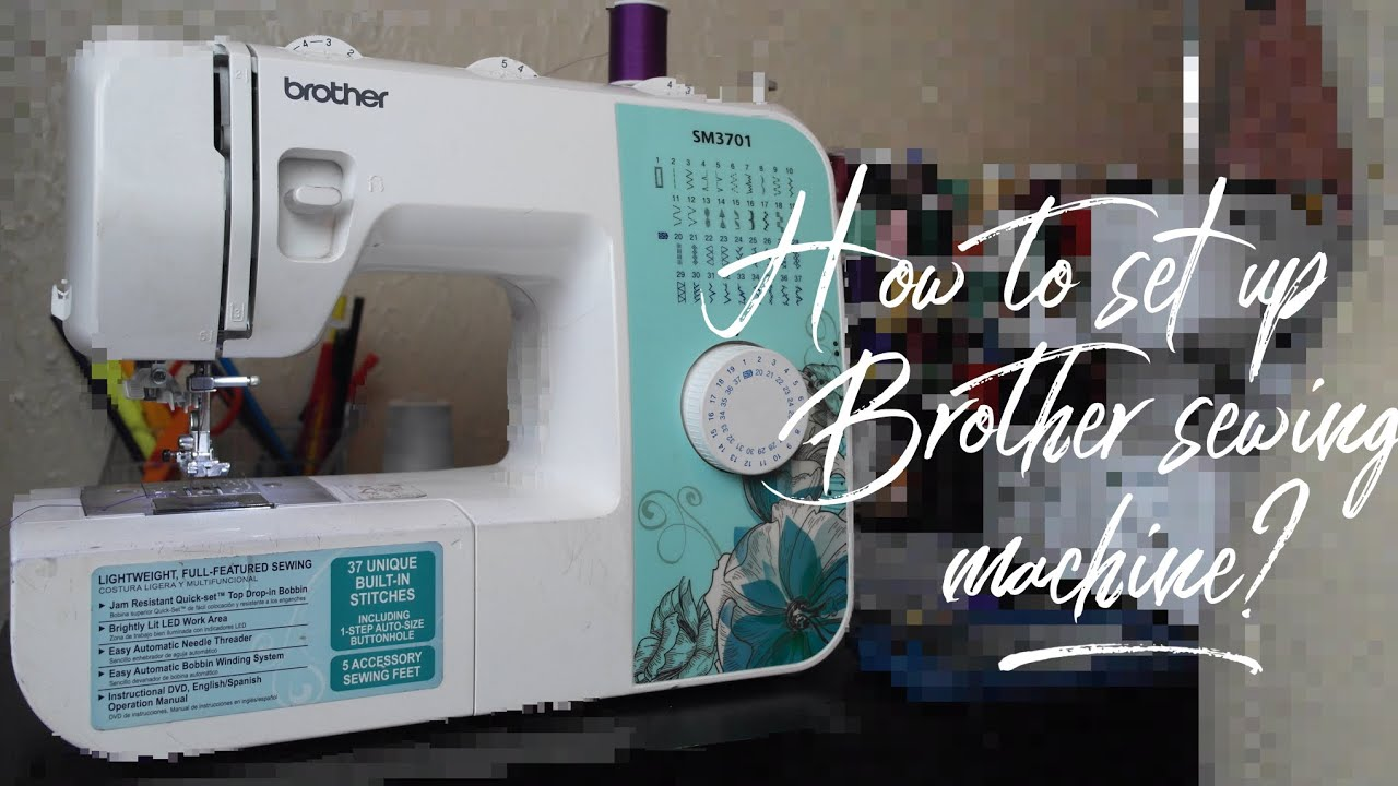 How To Set Up A Sewing Machine Brother Sm3701 Simple And Easy
