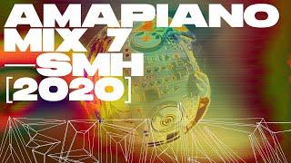 Amapiano Mix 7 [2020] — SMH — Kamo Mphela, Focalistic, Vigro Deep, Daliwonga, Semi Tee, MFR Souls
